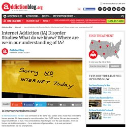 Internet Addiction (IA) Disorder Studies: What do we know? Where are we in our understanding of IA?
