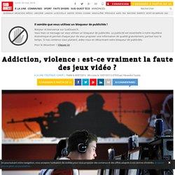 Addiction, violence : est-ce vraiment la faute des jeux vidéo ?