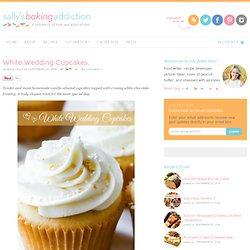 Sallys Baking Addiction White Wedding Cupcakes. - Sallys Baking Addiction