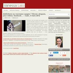 Addictions ou nouveaux usages ? Alcool, drogues, jeux vidéos, facebook… – Caen, 5 mars 2012