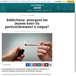 Addictions: pourquoi les jeunes sont-ils particulièrement à risque?