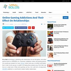 Online Gaming Addictions And Their Effect On Relationships