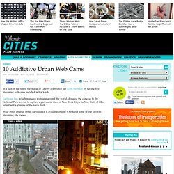 10 Addictive Urban Web Cams - Arts & Lifestyle