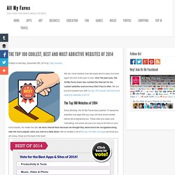 The Top 100 Coolest, Best and Most Addictive Websites of 2014 « The @allmyfaves Blog: Expert Reviews about Cool New Sites