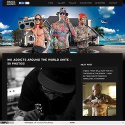 INK ADDICTS AROUND THE WORLD UNITE - 50 PHOTOS!