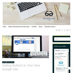 Adding Buttons to Your New Google Site – The Techy Coach