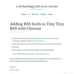 Adding RSS feeds to Tiny Tiny RSS with Chrome – a technology job is no excuse