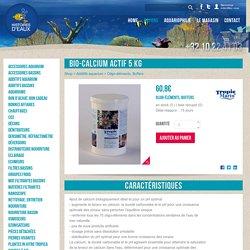 Additifs aquarium Oligo-éléments, Buffers BIO-CALCIUM ACTIF 5 kg pour aquarium, Boutique en ligne et Magasin Histoires d'Eaux