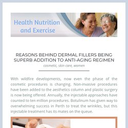 Reasons Behind Dermal Fillers being Superb Addition to Anti-Aging Regimen – Health Nutrition and Exercise