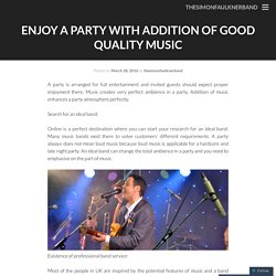Enjoy A Party With Addition Of Good Quality Music
