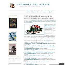2012 NPR cookbook roundup AND additional shortlist recommendations « cookbooks for dinner