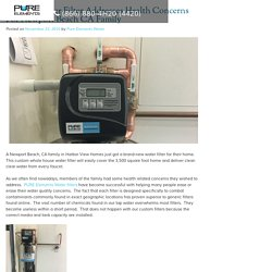 Custom Water Filter Addresses Health Concerns For Newport Beach CA Family - PURE Blog