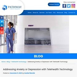 Addressing Anxiety or Depression with Telehealth Technology