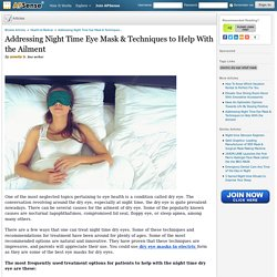 Addressing Night Time Eye Mask & Techniques to Help With the Ailment