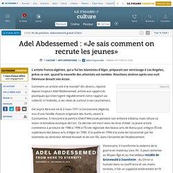 Adel Abdessemed : « Je sais comment on recrute les jeunes »