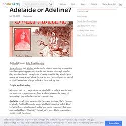 Adelaide or Adeline? - Nameberry - Baby Name Blog