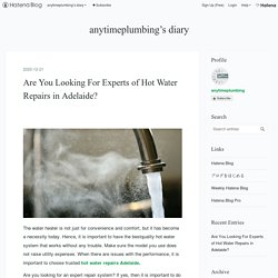 Are You Looking For Experts of Hot Water Repairs in Adelaide? - anytimeplumbing's diary