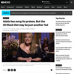 Adele has sung its praises. But the Sirtfood diet may be just another fad - ABC News