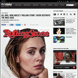 All Hail: How Adele's 'Rolling Stone' Cover Destroys the Male Gaze