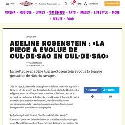 Adeline Rosenstein : «La pièce aévolué de cul-de-sac encul-de-sac»