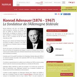 Konrad Adenauer (1876 - 1967) - Le fondateur de l'Allemagne fédérale