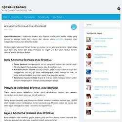 Adenoma Bronkus atau Bronkial - Spesialis Kanker