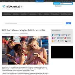 80% des 15-24 ans adeptes de l'internet mobile