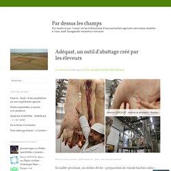 BLOG PAR DE DESSUS LES CHAMPS 10/04/16 Adéquat, un outil d'abattage créé par les éleveurs