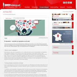 E-réputation : contrôler sa réputation sur le web - Groupe Adéquat