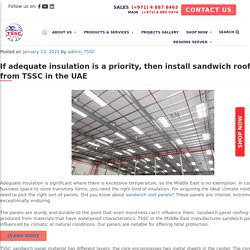 If adequate insulation is a priority, then install sandwich roof panels from TSSC in the UAE - TSSC - Technical Supplies and Services Co LLC