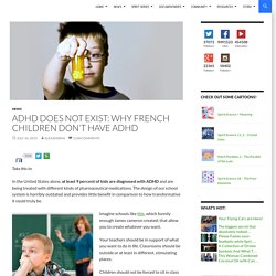 ADHD Does Not Exist: Why French Children Don't Have ADHD