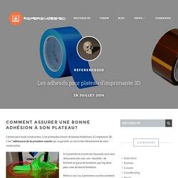 Les adhésifs pour plateau d'imprimante 3D - Référence 3D
