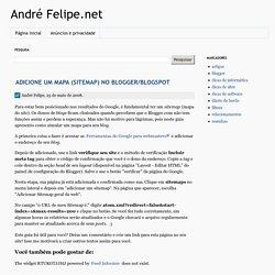 Adicione um mapa (sitemap) no Blogger/Blogspot - André Felipe.net