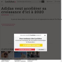 Adidas veut accélérer sa croissance d'ici à 2020 - Les Echos