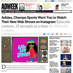 Adidas, Champs Sports Want You to Watch Their New Web Shows on Instagram