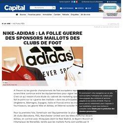 Nike-Adidas : la folle guerre des sponsors maillots des clubs de foot