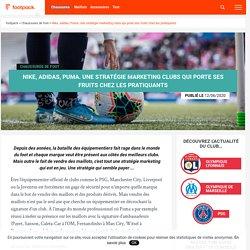 Nike, adidas, Puma. Une stratégie marketing clubs qui porte ses fruits