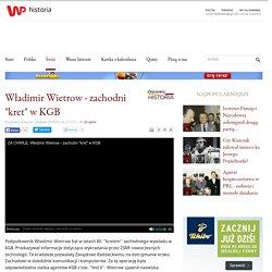 """Władimir Wietrow - zachodni """"kret"""" w KGB"""