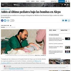 Adiós al último pediatra bajo las bombas en Alepo