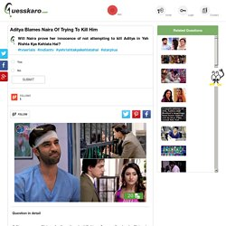 Aditya Blames Naira Of Trying To Kill Him