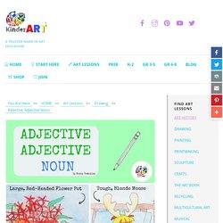 Adjective Adjective Noun: Drawing Lessons for Kids: KinderArt