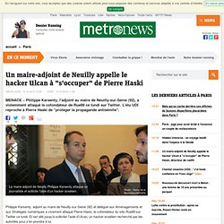 """Un maire-adjoint de Neuilly appelle le hacker Ulcan à """"s'occuper"""" de Pierre Haski, directeur de rue89"""