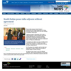 South Sudan peace talks adjourn without agreement:Friday 6 March 2015