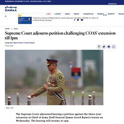 Supreme Court adjourns petition challenging COAS' extension till 1pm - Samaa Digital