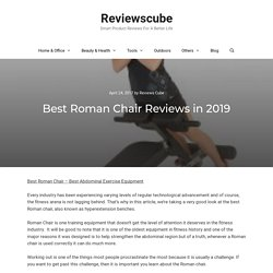 Best Roman Chair Reviews in 2019 - Adjustable, Commercial & Foldable