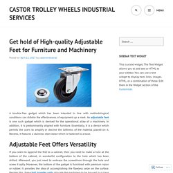 Get hold of High-quality Adjustable Feet for Furniture and Machinery