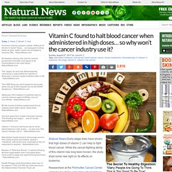 Vitamin C found to halt blood cancer when administered in high doses… so why won't the cancer industry use it? – NaturalNews.com