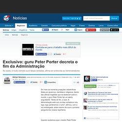 Exclusivo: guru Peter Porter decreta o fim da Administração - Notícias - Administração e Negócios