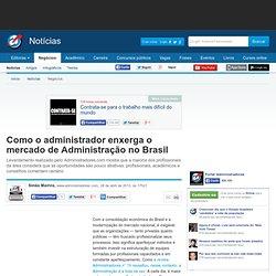o o administrador enxerga o mercado de Administração no Brasil - Notícias - Administração e Negócios
