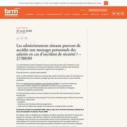 Les administrateurs réseaux peuvent-ils accéder aux messages personnels des salariés en cas d'incident de sécurité ? - 27/08/09 - BRM Avocats